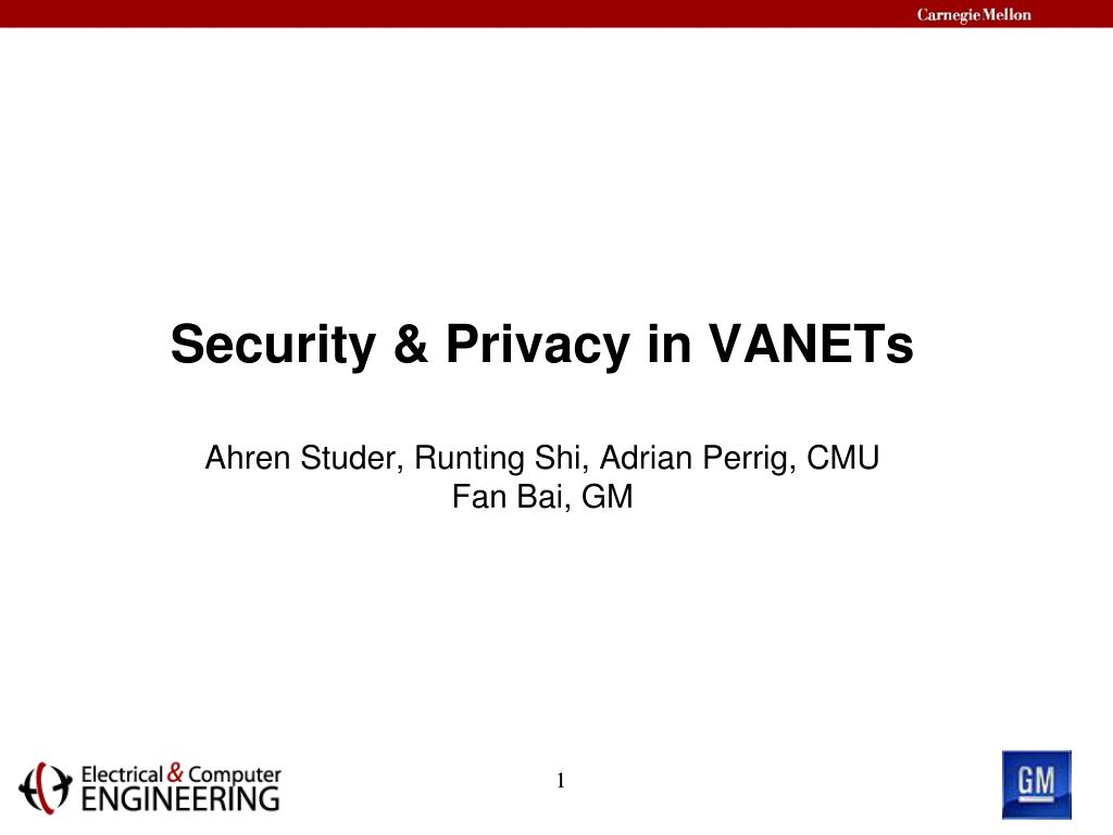 security privacy in vanets ahren studer runting shi adrian perrig cmu fan bai gm l.
