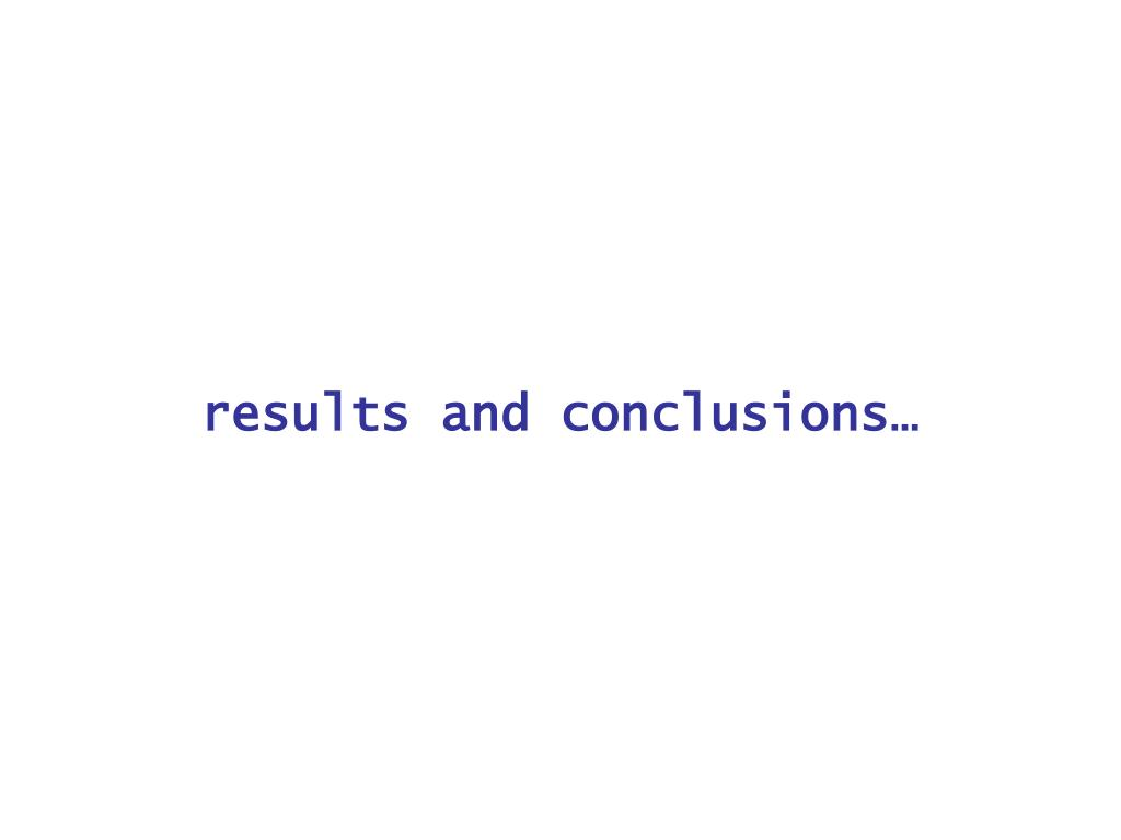 results and conclusions…