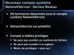 nouveau compte syst me networkservice service r seau