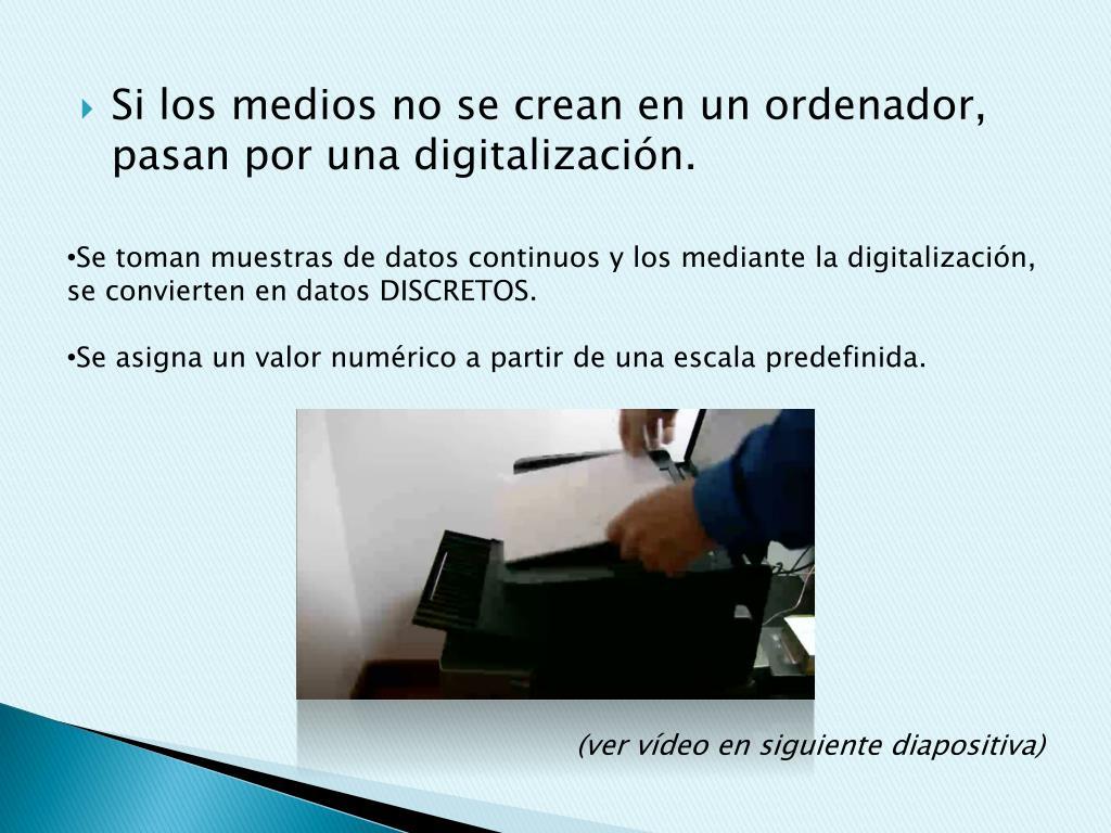 Si los medios no se crean en un ordenador, pasan por una digitalización.