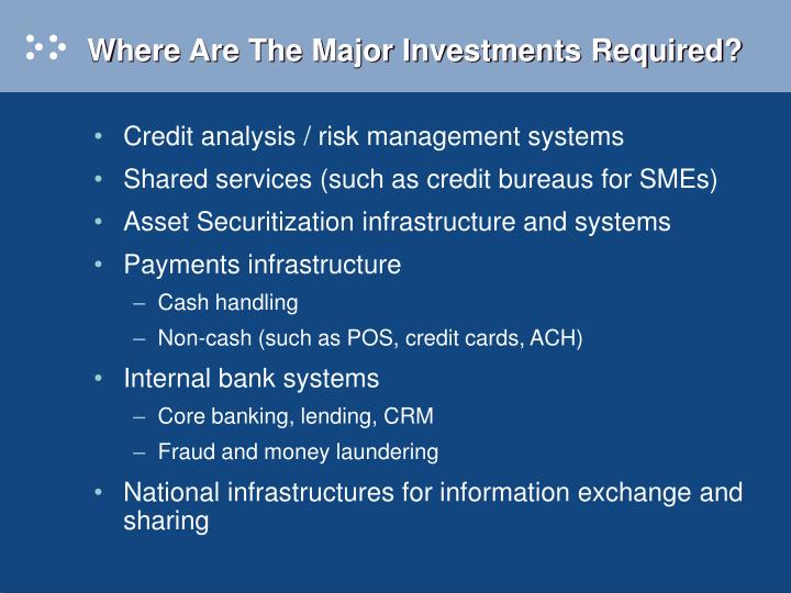 Where are the major investments required