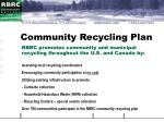 rbrc promotes community and municipal recycling throughout the u s and canada by