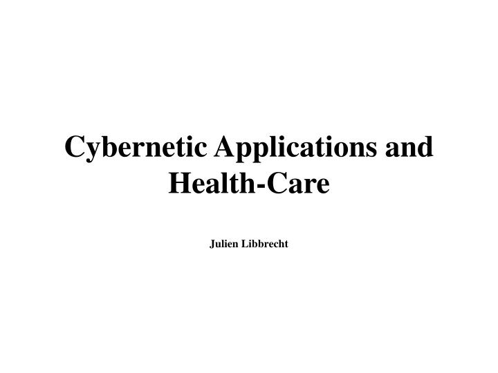 cybernetic applications and health care julien libbrecht n.
