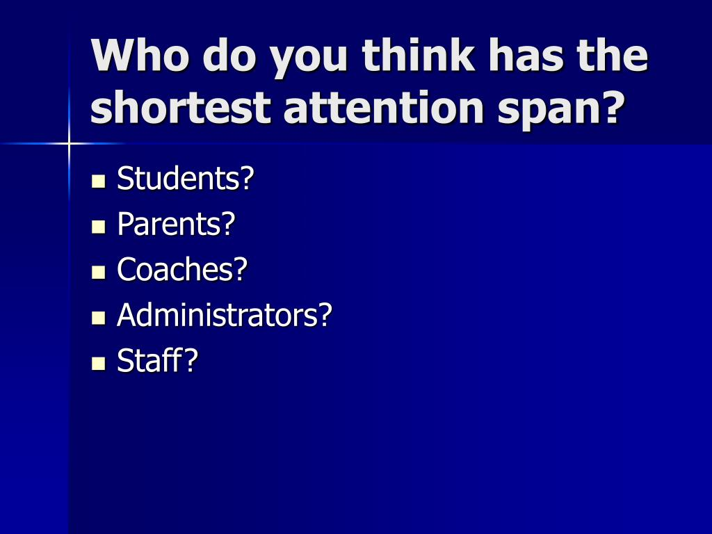 Who do you think has the shortest attention span?