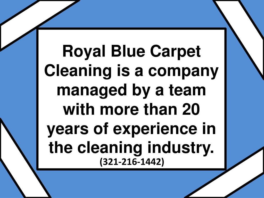 Royal Blue Carpet Cleaning is a company managed by a team with more than 20 years of experience in the cleaning industry.