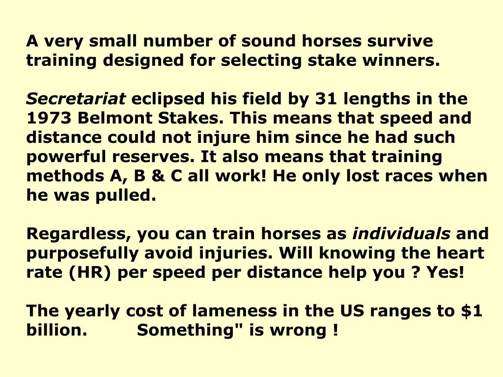A very small number of sound horses survive training designed for selecting stake winners.
