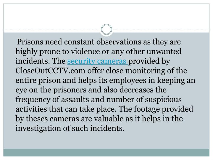 Prisons need constant observations as they are highly prone to violence or any other unwanted in...