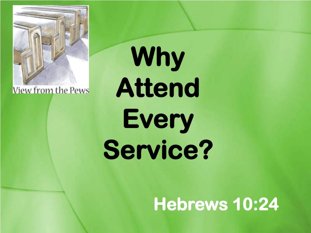 why attend every service l.