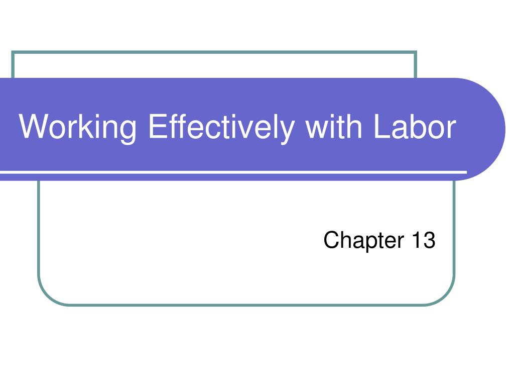 working effectively with labor l.