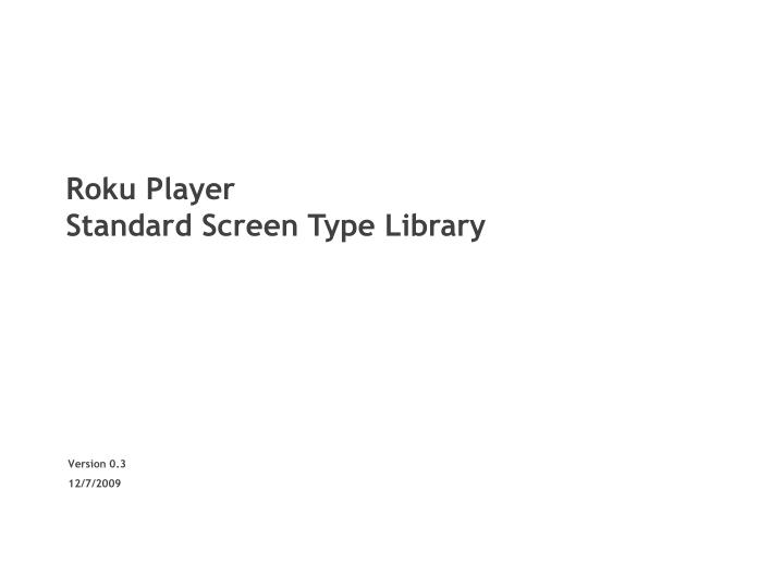Roku player standard screen type library