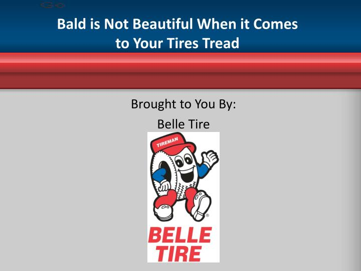 bald is not beautiful when it comes to your tires tread n.