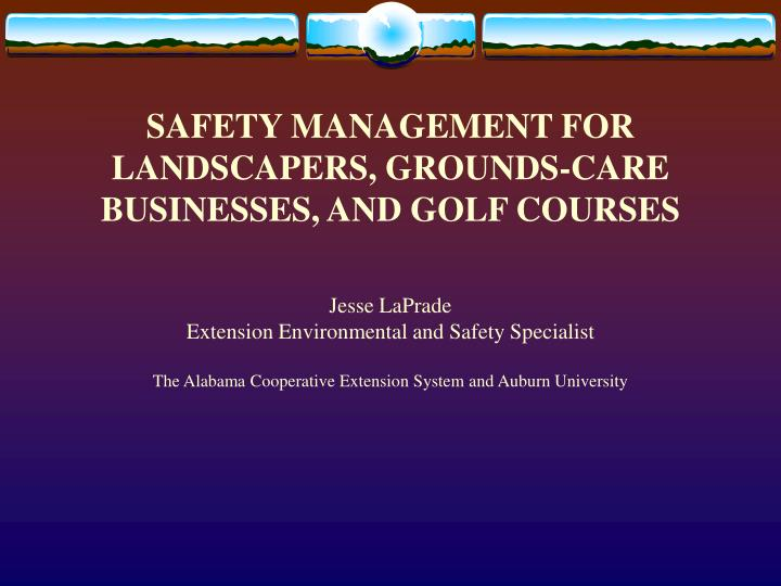 Safety management for landscapers grounds care businesses and golf courses