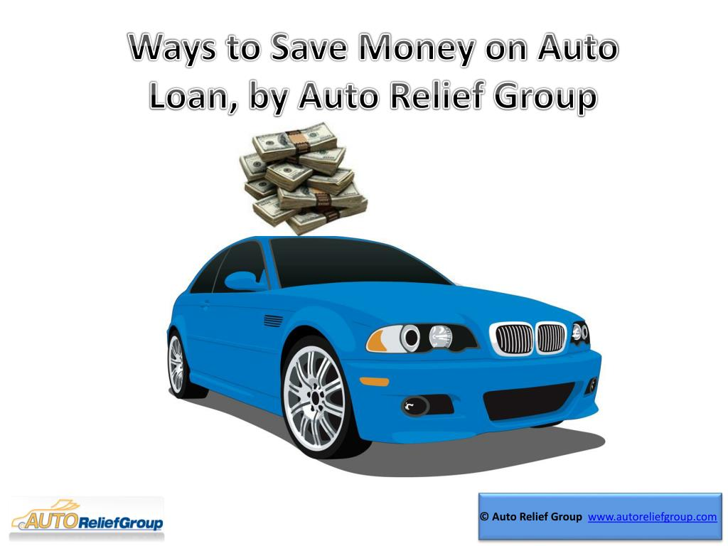 Ways to Save Money on Auto Loan, by Auto Relief Group