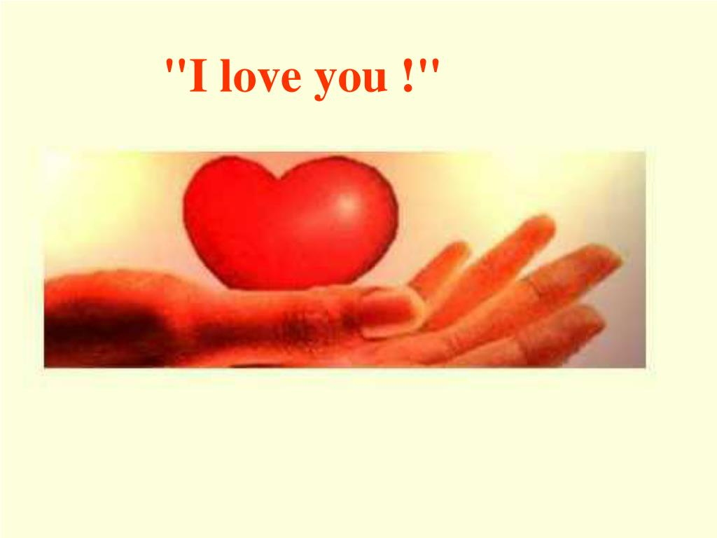 """I love you !"""