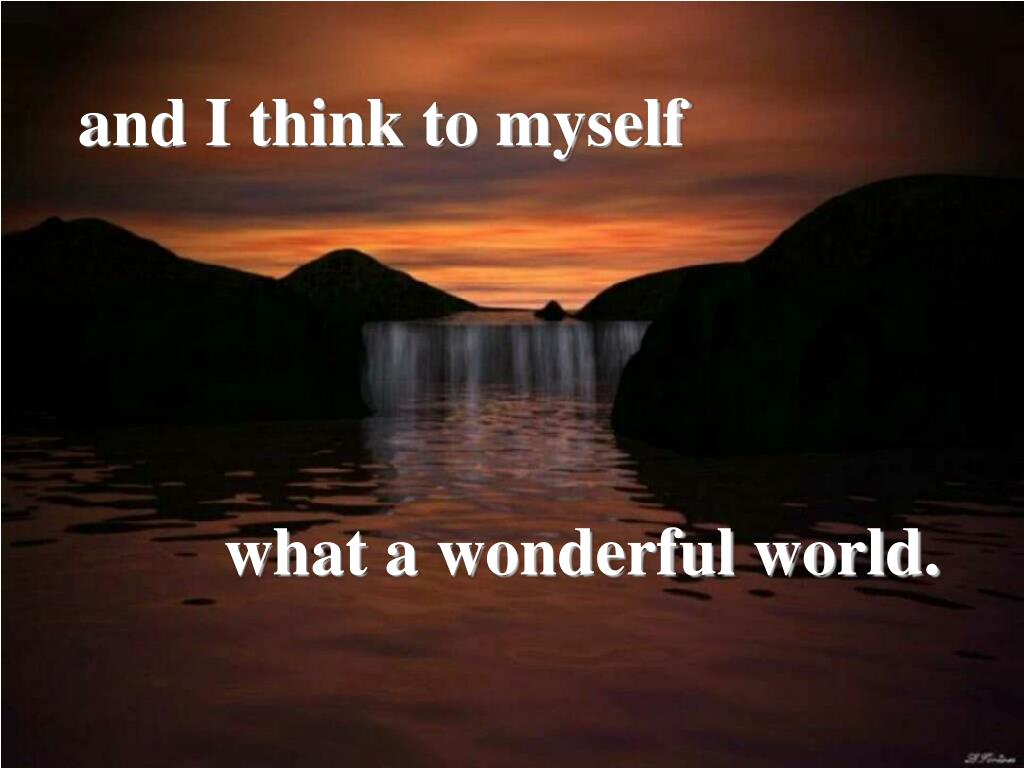 and I think to myself