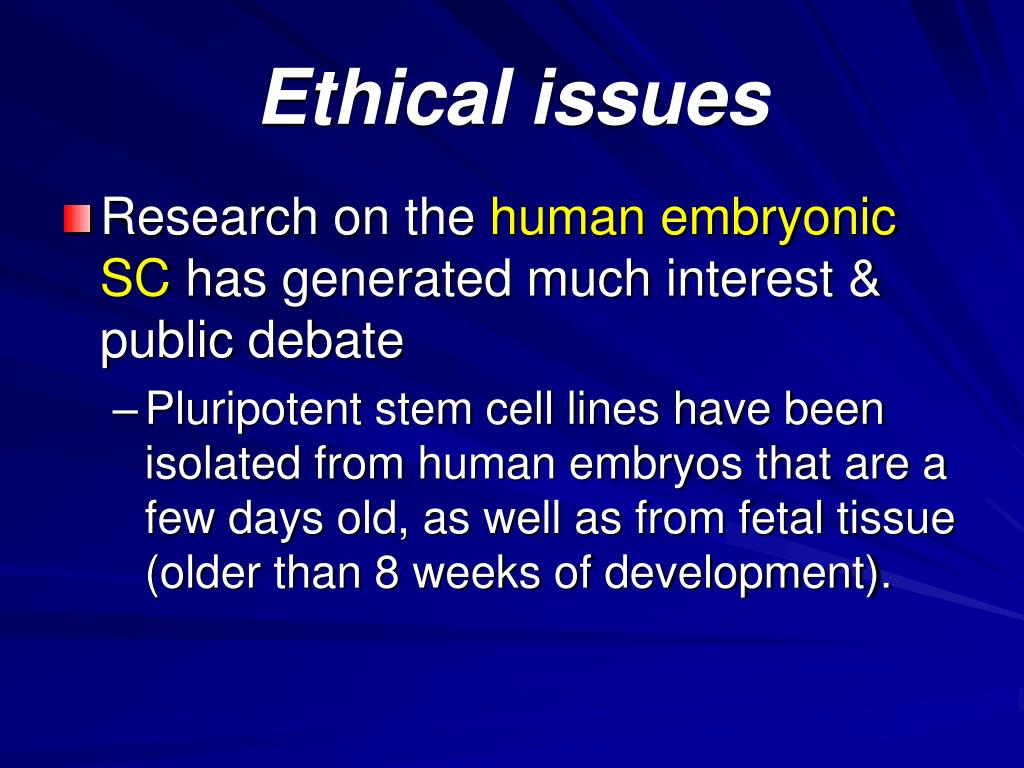 the ethical debate of embryonic stem Stem cell research and ethical dilemmas: how far have we come  the embryonic stem cells and the non embryonic-human or somatic stem cells  stem cell research debate has been there for a .