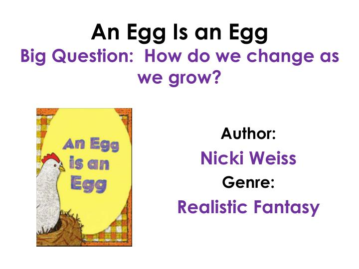 an egg is an egg big question how do we change as we grow n.