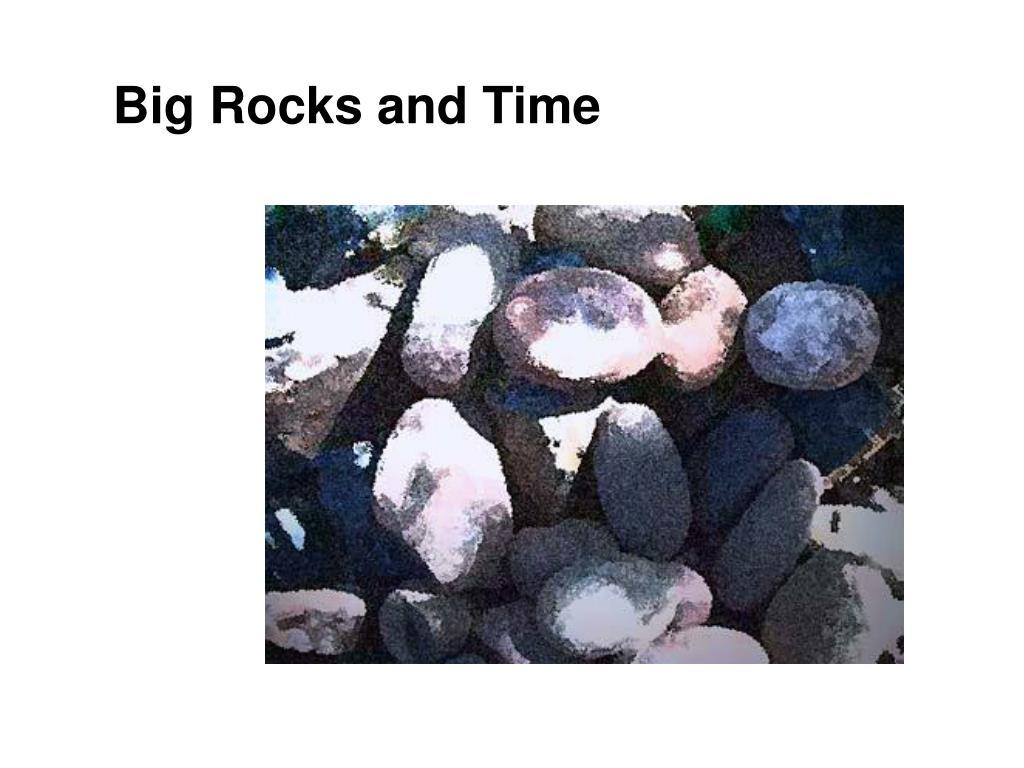 Big Rocks and Time