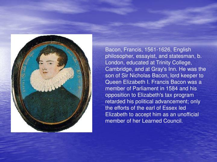 ppt francis bacon powerpoint presentation id  bacon francis 1561 1626 english philosopher essayist