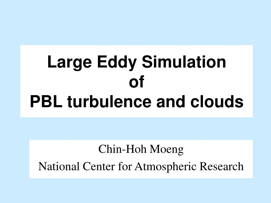 large eddy simulation of pbl turbulence and clouds l.
