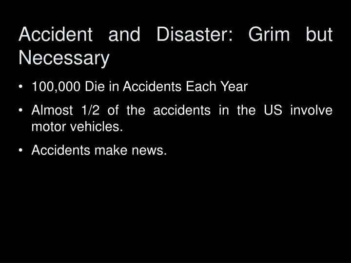 Accident and Disaster: Grim but Necessary