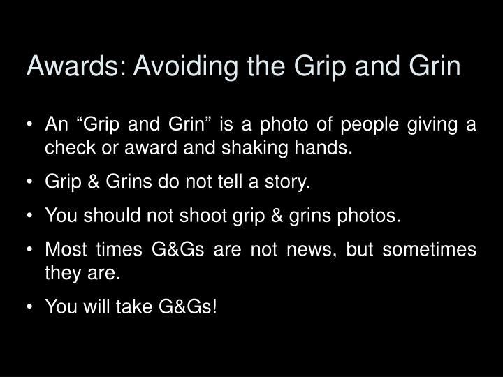 Awards: Avoiding the Grip and Grin
