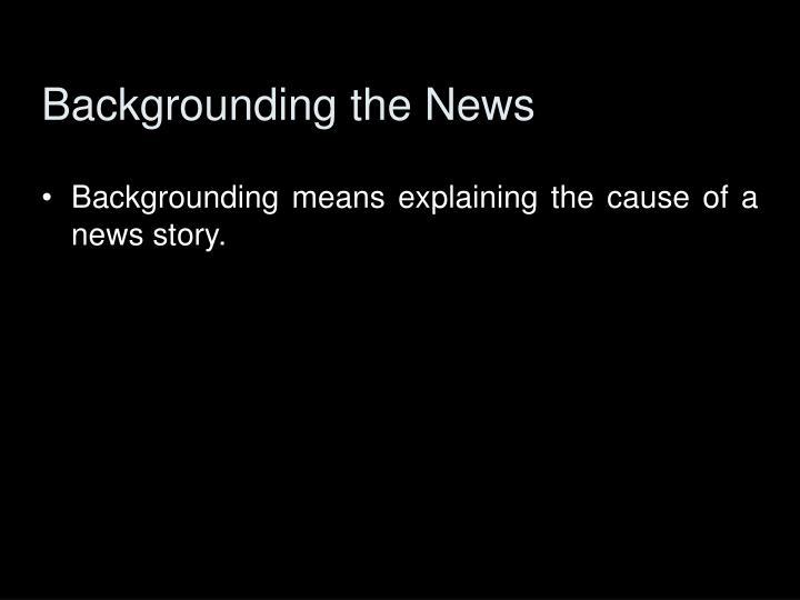 Backgrounding the News