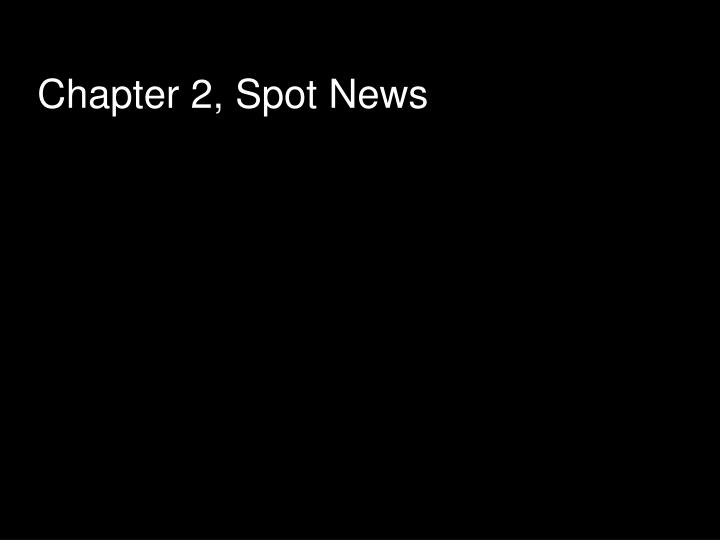Chapter 2, Spot News
