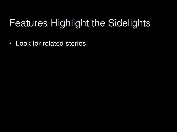 Features Highlight the Sidelights