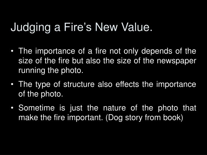 Judging a Fire's New Value.