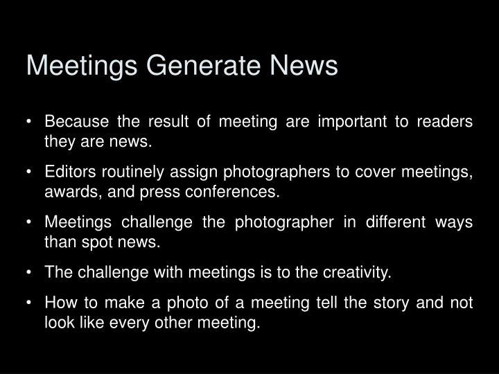 Meetings Generate News