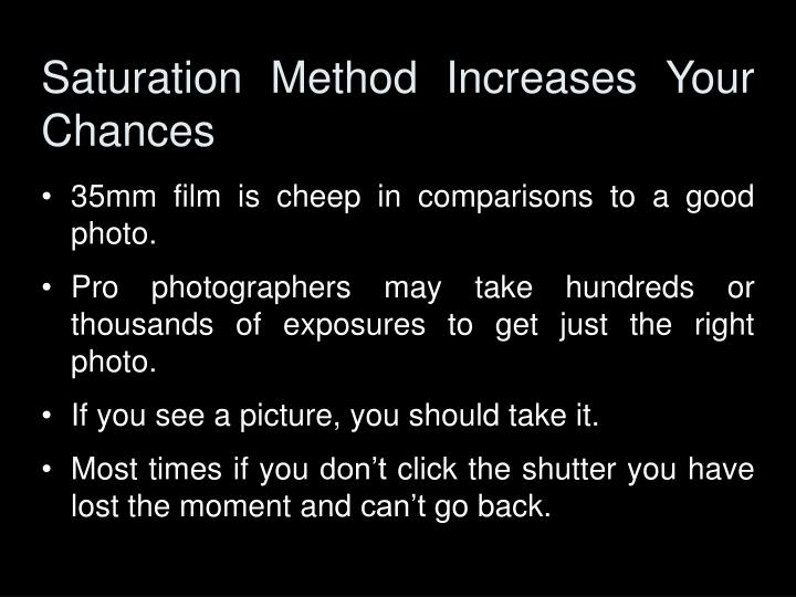 Saturation Method Increases Your Chances
