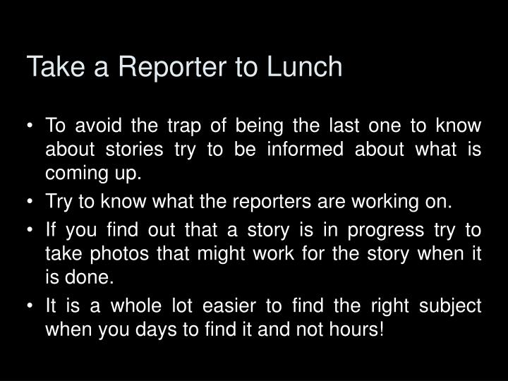 Take a Reporter to Lunch