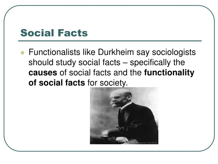 concept of social facts for durkheims work sociology essay Rbert spencer's evolutionary sociology emile durkheim [1858-1917]: emile durkheim on anomie by frank w elwell  according to durkheim, social facts are the subject matter of sociology social facts are sui generis (meaning of its own kind unique) and must be studied distinct from biolog.