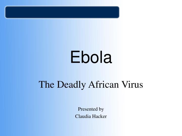 a description of the deadly virus ebola hemorrhagic fever Ce home medicine ebola virus: a deadly infectious cause of acute infectious cause of acute hemorrhagic fever hemorrhagic fever caused by the ebola virus.