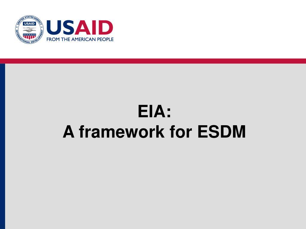 eia a framework for esdm l.