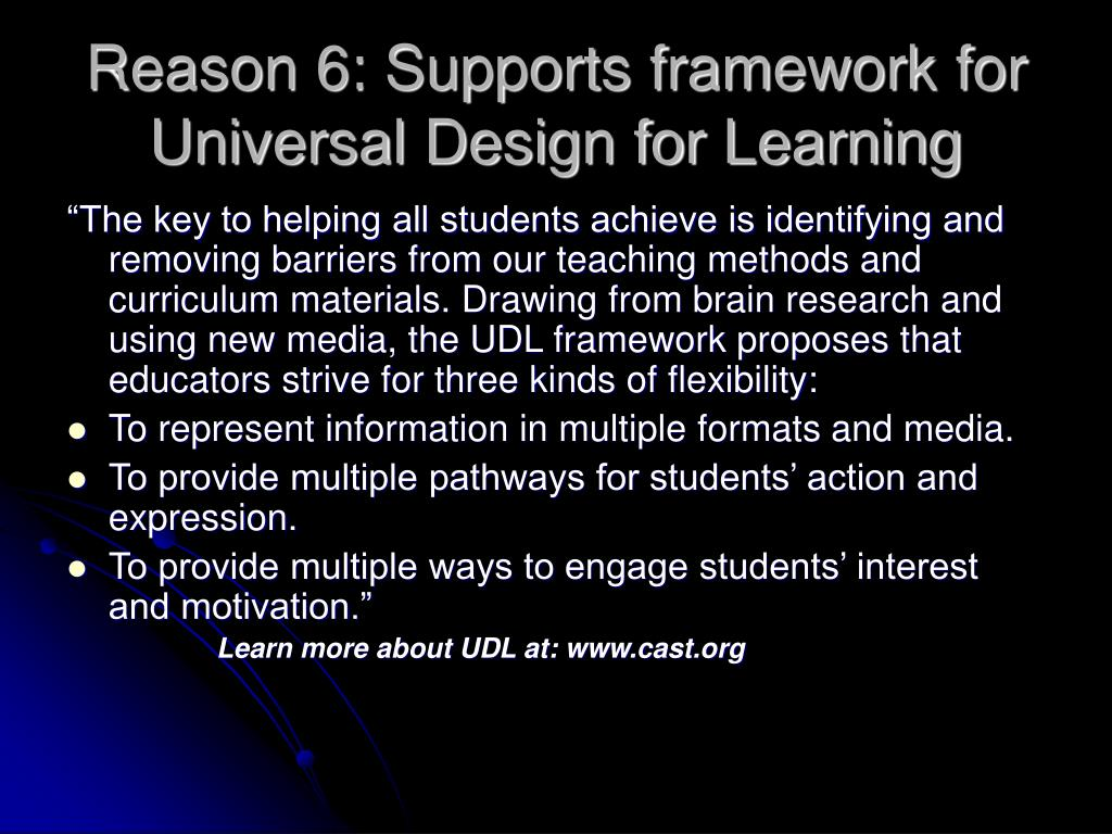 Reason 6: Supports framework for Universal Design for Learning