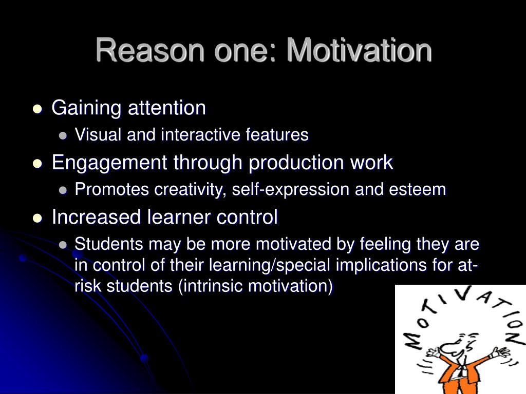 Reason one: Motivation