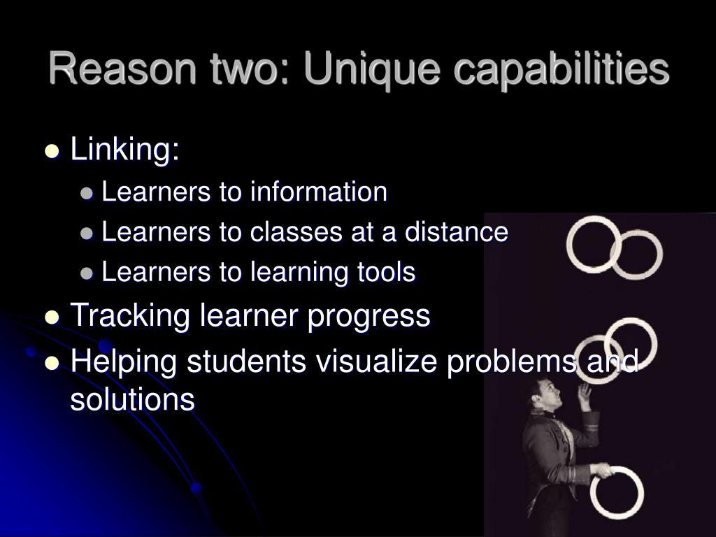 Reason two: Unique capabilities