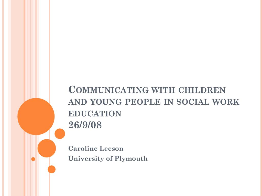 communicating with children and young people in social work education 26 9 08 l.