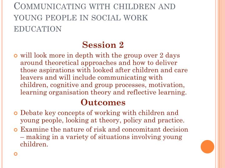 communicating with children young people Topic 9: communicating effectively with children and young people children  need to be consulted at all stages of their care journey involving children can.