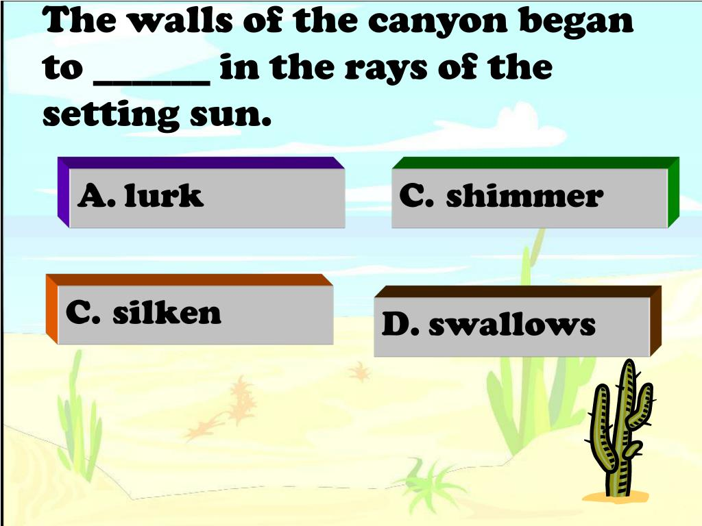 The walls of the canyon began to ______ in the rays of the setting sun.