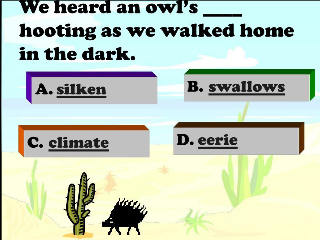 We heard an owl's ____ hooting as we walked home in the dark.