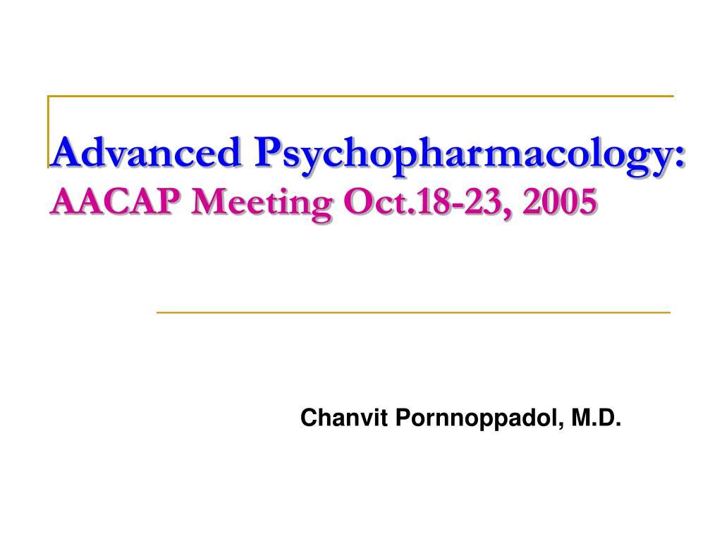 advanced psychopharmacology aacap meeting oct 18 23 2005 l.
