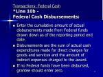 transactions federal cash line 10b federal cash disbursements