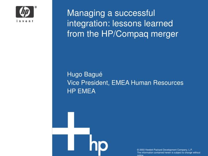 managing a successful integration lessons learned from the hp compaq merger n.