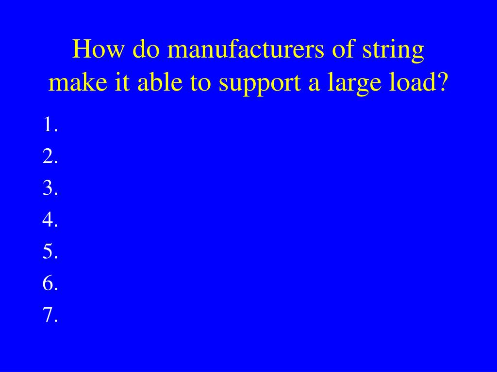 How do manufacturers of string make it able to support a large load?