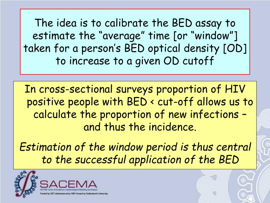 "The idea is to calibrate the BED assay to estimate the ""average"" time [or ""window""] taken for a person's BED optical density [OD] to increase to a given OD cutoff"