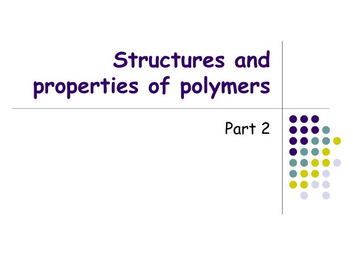 structures and properties of polymers n.