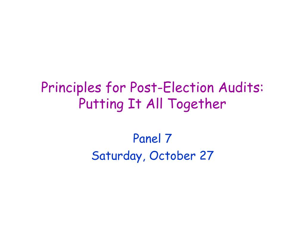 principles for post election audits putting it all together l.